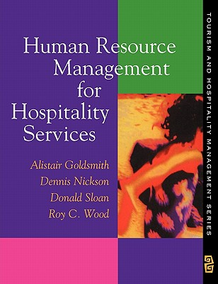 Human Resource Management for Hospitality Services - Wood, Roy C, Professor, and Nickson, Dennis, and Goldsmith, Alistair
