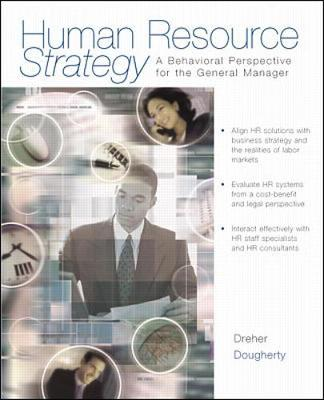 Human Resource Strategy: A Behavioral Perspective for the General Manager - Dreher, George F, and Dougherty, Thomas W, and Dreher George