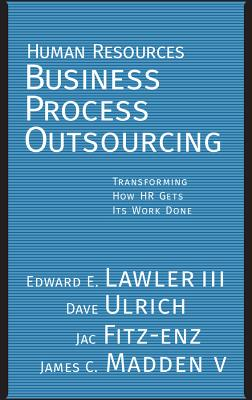 Human Resources Business Process Outsourcing: Transforming How HR Gets Its Work Done - Lawler, Edward E, and Ulrich, Dave, and Fitz-Enz, Jac