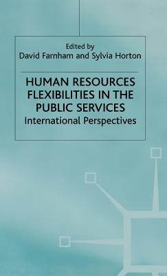 Human Resources Flexibilities - Farnham, David (Editor), and Horton, Sylvia (Editor)