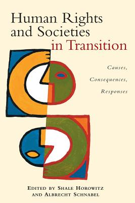 Human Rights and Societies in Transition: Causes, Consequences, Responses - Horowitz, Shale (Editor), and Schnabel, Albrecht (Editor)