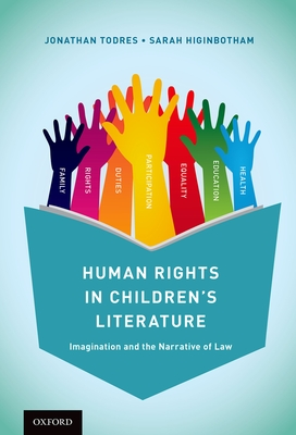 Human Rights in Children's Literature: Imagination and the Narrative of Law - Todres, Jonathan, and Higinbotham, Sarah