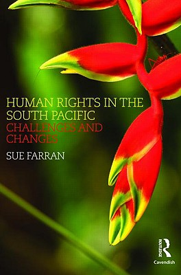 Human Rights in the South Pacific: Challenges and Changes - Farran, Sue