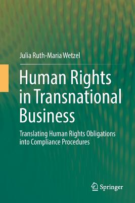 Human Rights in Transnational Business: Translating Human Rights Obligations Into Compliance Procedures - Wetzel, Julia Ruth-Maria