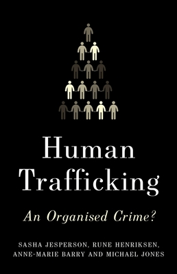 Human Trafficking: An Organised Crime? - Jesperson, Sasha, and Henriksen, Rune, and Barry, Anne-Marie