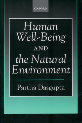 Human Well-Being and the Natural Environment - Dasgupta, Partha