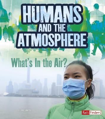 Humans and Earth's Atmosphere: What's in the Air? - Sawyer, Ava