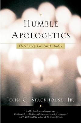 Humble Apologetics: Defending the Faith Today - Stackhouse, John G Jr