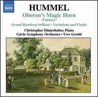 Hummel: Oberon's Magic Horn; Grand Rondeau brillant; Variations and Finale - Christopher Hinterhuber (piano); G�vle Symphony Orchestra; Uwe Grodd (conductor)