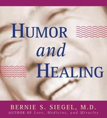 Humor and Healing - Siegel, Bernie, Dr.