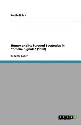Humor and Its Pursued Strategies in Smoke Signals (1998) - Onken, Annika