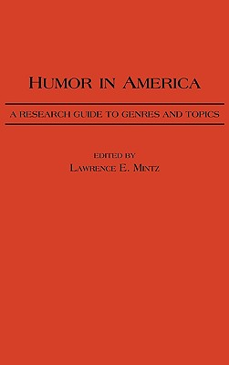 Humor in America: A Research Guide to Genres and Topics - Mintz, Lawrence E.