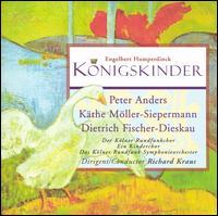Humperdinck: K�nigskinder - Dietrich Fischer-Dieskau (baritone); Fritz Ollendorf (vocals); Hanna Ludwig (vocals); Heiner Horn (vocals);...