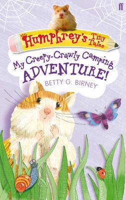 Humphrey'S Tiny Tales 3: My Creepy-Crawly Camping Adventure! - Birney, Betty G.