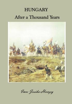 Hungary After a Thousand Years - Josika-Herczeg, Imre, and Simon, Andrew L (Editor), and Apponyi, Albert (Preface by)