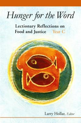 Hunger for the Word: Lectionary Reflections on Food and Justice-Year C - Hollar, Larry (Editor)