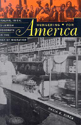 Hungering for America: Italian, Irish, and Jewish Foodways in the Age of Migration -