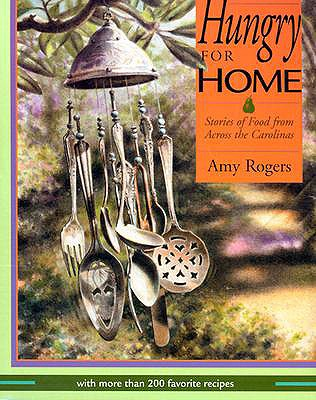 Hungry for Home: Stories of Food from Across the Carolinas with More Than 200 Favorite Recipes - Rogers, Amy