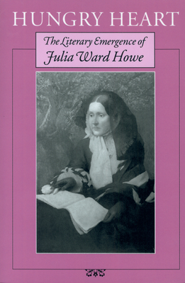 Hungry Heart: The Literary Emergence of Julia Ward Howe - Williams, Gary