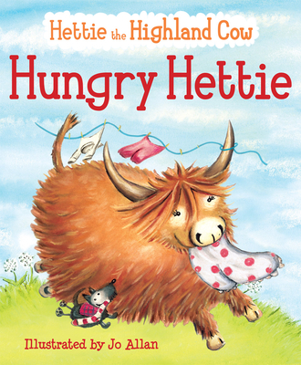 Hungry Hettie: The Highland Cow Who Won't Stop Eating! - Lawson, Polly (Text by)