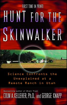 Hunt for the Skinwalker: Science Confronts the Unexplained at a Remote Ranch in Utah - Kelleher, Colm A, and Knapp, George