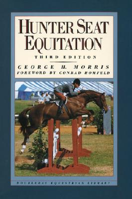 Hunter Seat Equitation - Morris, George H, and Homfeld, Conrad (Foreword by)
