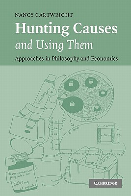 Hunting Causes and Using Them: Approaches in Philosophy and Economics - Cartwright, Nancy