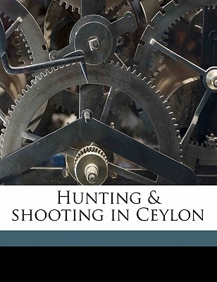 Hunting & Shooting in Ceylon - Storey, Harry, and Farr, Thomas, and Reeves, E Gordon