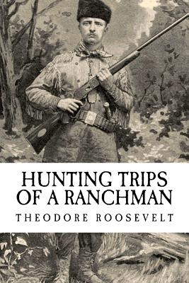 Hunting Trips of a Ranchman - Roosevelt, Theodore, and Publishing, Illumination