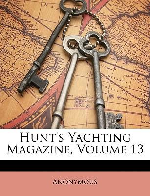 Hunt's Yachting Magazine, Volume 13 - Anonymous