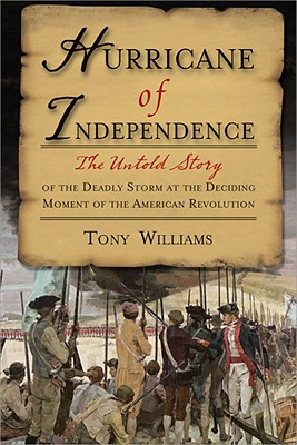 Hurricane of Independence: The Untold Story of the Deadly Storm at the Deciding Moment of the American Revolution - Williams, Tony, Professor