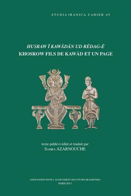Husraw I Kawadan Ud Redag-E. Khosrow Fils de Kawad Et Un Page: Texte Pehlevi Edite Et Traduit - Azarnouche, S