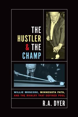 Hustler & the Champ: Willie Mosconi, Minnesota Fats, and the Rivalry That Defined Pool - Dyer, R A