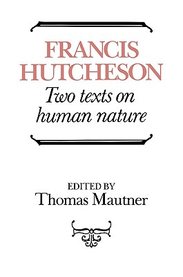 Hutcheson: Two Texts on Human Nature - Hutcheson, Francis, and Mautner, Thomas (Editor)