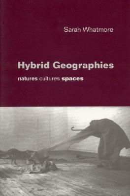 Hybrid Geographies: Natures Cultures Spaces - Whatmore, Sarah, Professor