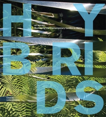 Hybrids: Reshaping the Contemporary Garden in Metis - Johnstone, Lesley (Editor)
