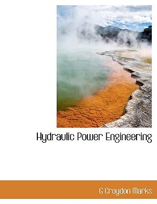 Hydraulic Power Engineering - Marks, G Croydon