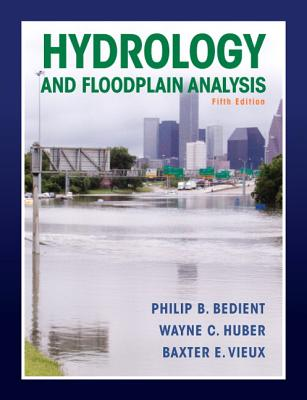 Hydrology and Floodplain Analysis - Bedient, Philip B., and Huber, Wayne C., and Vieux, Baxter E.