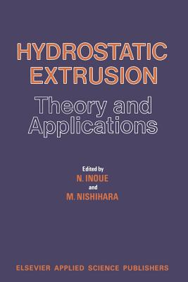 Hydrostatic Extrusion: Theory and Applications - Inoue, N (Editor), and Nishihara, M (Editor)