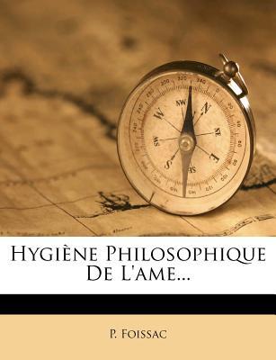 Hygiene Philosophique de L'Ame (1863) - Foissac, Pierre