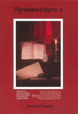 Hymn Writers: Thomas Ken, William Cowper, Reginald Heber, William Walsham How, John Ellerton v. 1 - Braley, Bernard