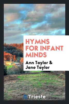 Hymns for Infant Minds - Taylor, Ann