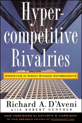 Hypercompetitive Rivalries - D'Aveni, Richard A