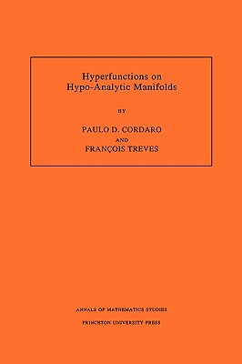 Hyperfunctions on Hypo-Analytic Manifolds (Am-136), Volume 136 - Cordaro, Paulo