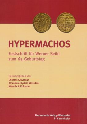 Hypermachos: Studien Zur Byzantinistik, Armenologie Und Georgistik. Festschrift Fur Werner Seibt Zum 65. Geburtstag - Krikorian, Mesrob K (Editor), and Ruhr-Universit at Bochum (Editor), and Wassiliou, Alexandra-Kyriaki (Editor)