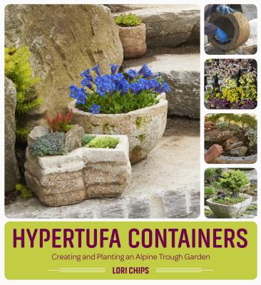 Hypertufa Containers: Creating and Planting an Alpine Trough Garden - Chips, Lori