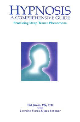 Hypnosis: A Comprehensive Guide: Producing Deep Trance Phenomena - James, Tad