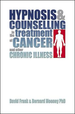 Hypnosis & Counselling in the Treatment of Cancer and Other Chronic Illness - Frank, David, and Mooney, Bernard, PH.D.