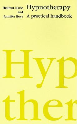 Hypnotherapy: A Practical Handbook - Karle, Hellmut W A, and Boys, Jennifer H