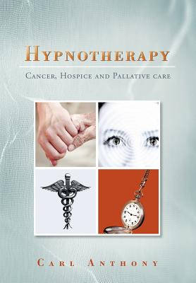 Hypnotherapy: Cancer, Hospice and Palliative Care - Anthony, Carl